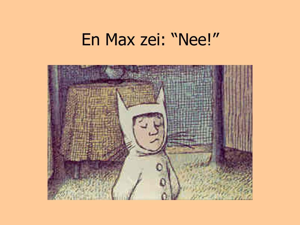 """En Max zei: """"Nee!"""""""