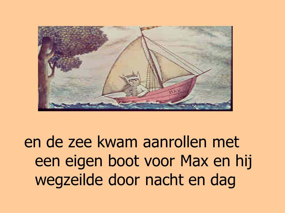 en de zee kwam aanrollen met een eigen boot voor Max en hij wegzeilde door nacht en dag