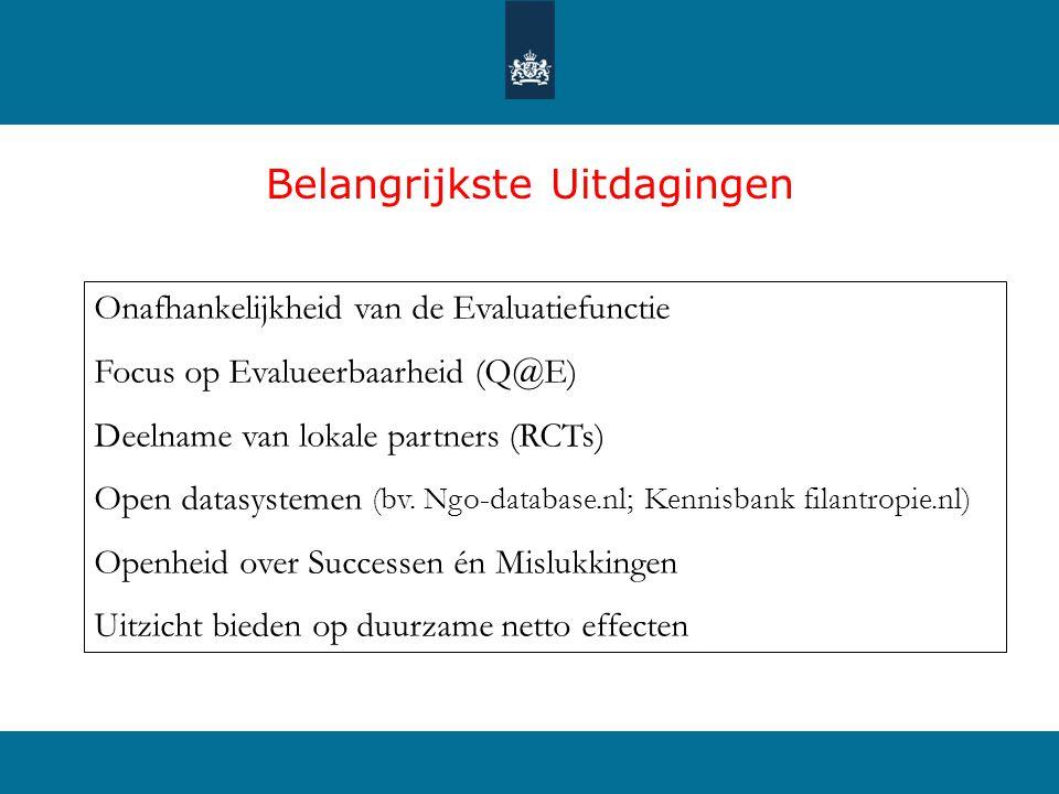 Belangrijkste Uitdagingen Onafhankelijkheid van de Evaluatiefunctie Focus op Evalueerbaarheid (Q@E) Deelname van lokale partners (RCTs) Open datasyste