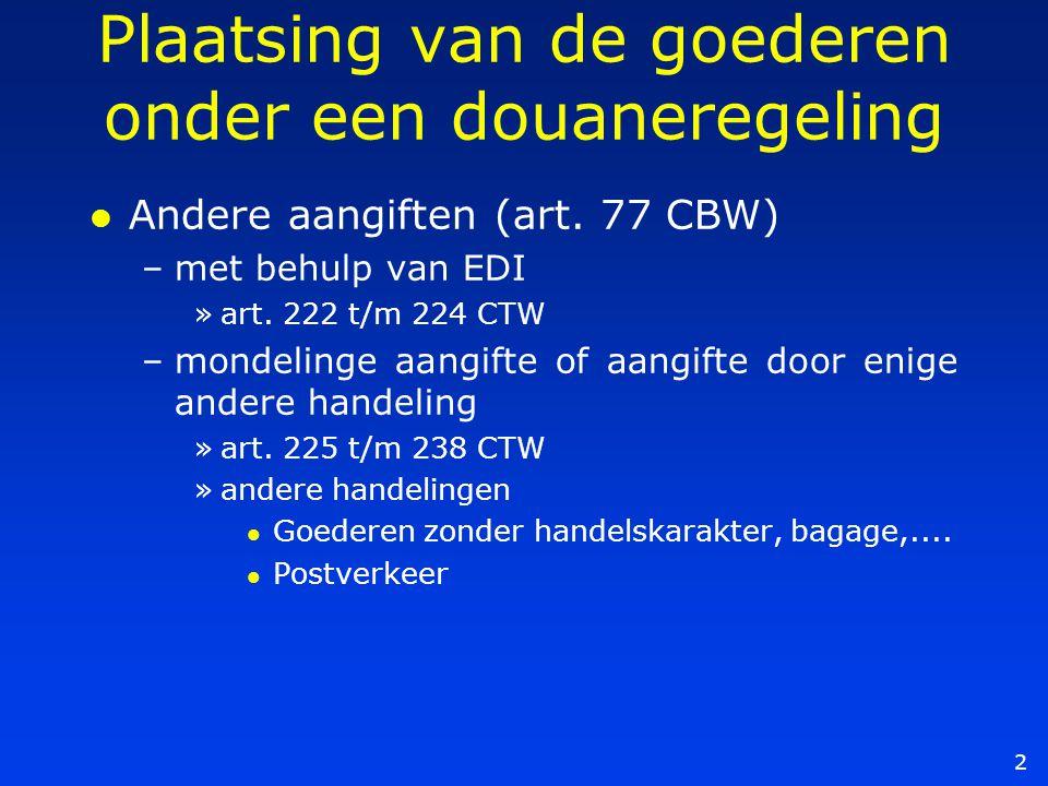 2 Plaatsing van de goederen onder een douaneregeling l Andere aangiften (art. 77 CBW) –met behulp van EDI »art. 222 t/m 224 CTW –mondelinge aangifte o
