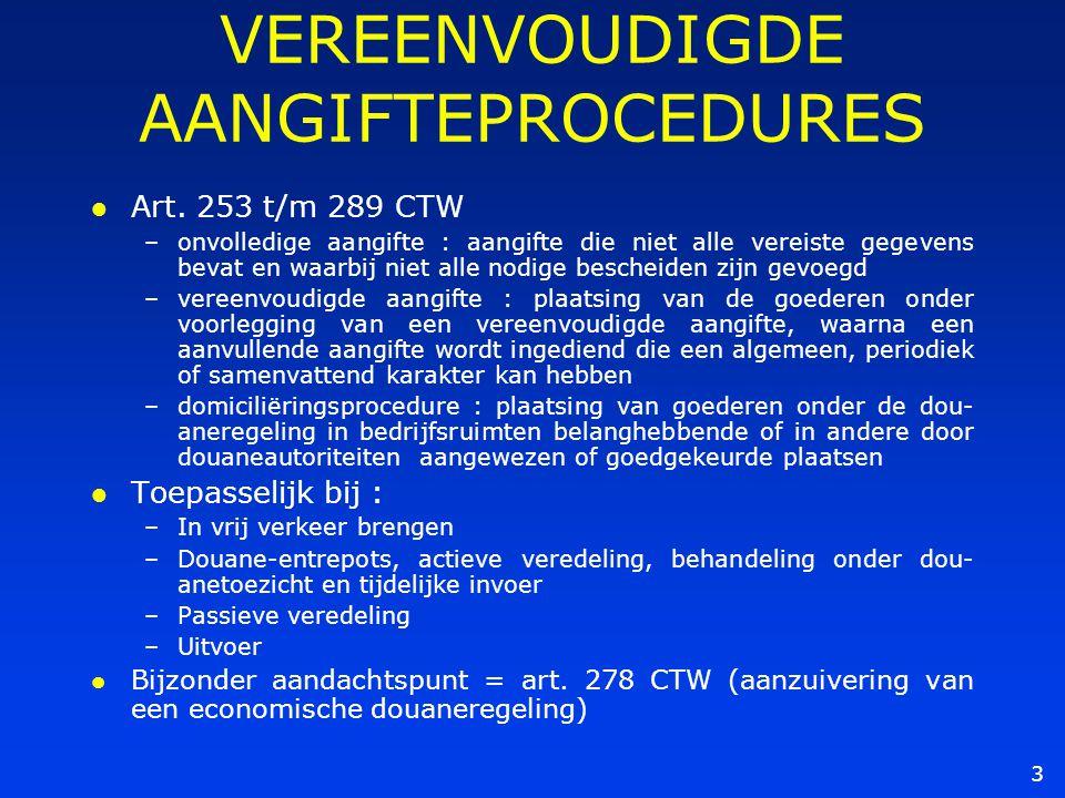 3 VEREENVOUDIGDE AANGIFTEPROCEDURES l Art. 253 t/m 289 CTW –onvolledige aangifte : aangifte die niet alle vereiste gegevens bevat en waarbij niet alle