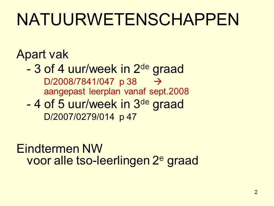 2 NATUURWETENSCHAPPEN Apart vak - 3 of 4 uur/week in 2 de graad D/2008/7841/047 p 38  aangepast leerplan vanaf sept.2008 - 4 of 5 uur/week in 3 de gr
