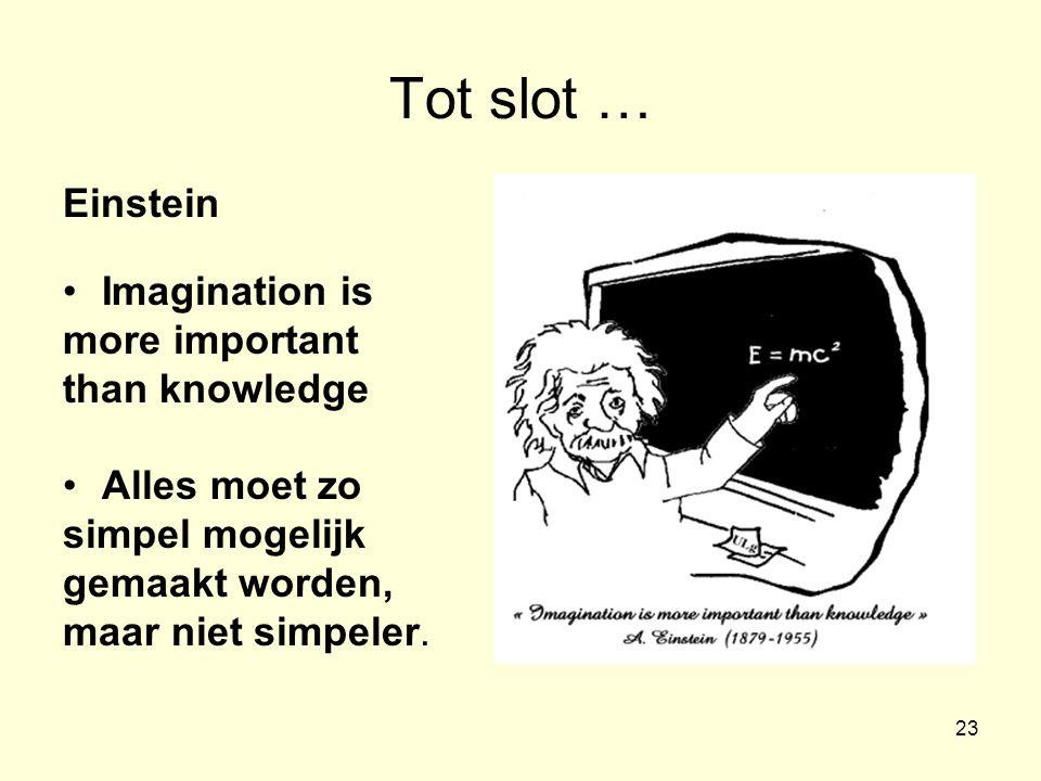 23 Tot slot … Einstein •Imagination is more important than knowledge •Alles moet zo simpel mogelijk gemaakt worden, maar niet simpeler.