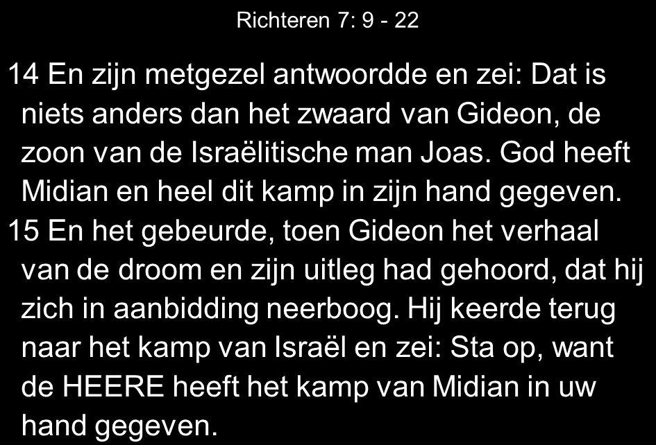Richteren 7: 9 - 22 14 En zijn metgezel antwoordde en zei: Dat is niets anders dan het zwaard van Gideon, de zoon van de Israëlitische man Joas. God h