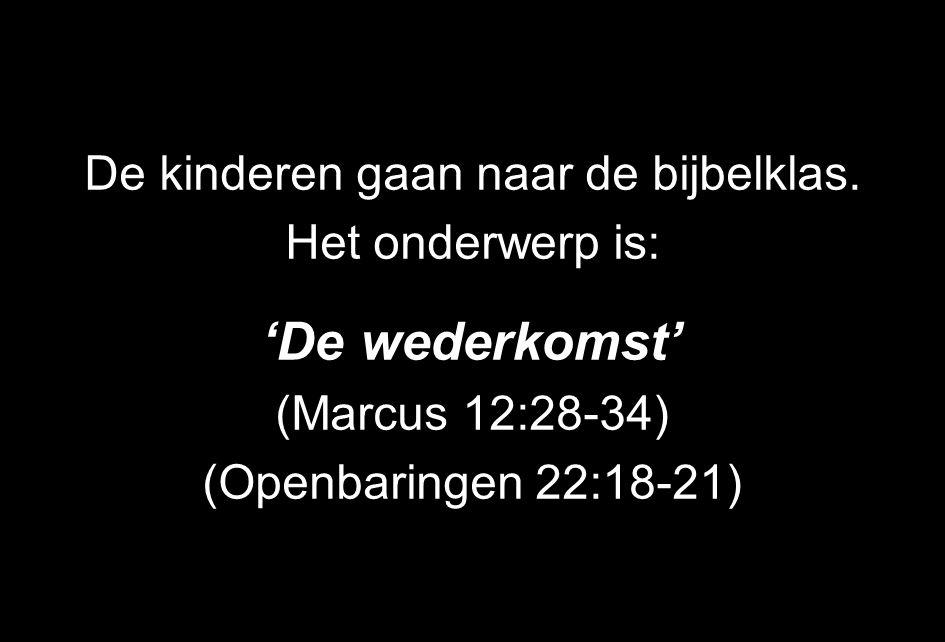 De kinderen gaan naar de bijbelklas. Het onderwerp is: 'De wederkomst' (Marcus 12:28-34) (Openbaringen 22:18-21)