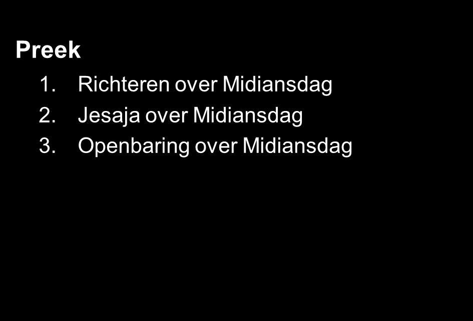 Preek 1.Richteren over Midiansdag 2.Jesaja over Midiansdag 3.Openbaring over Midiansdag