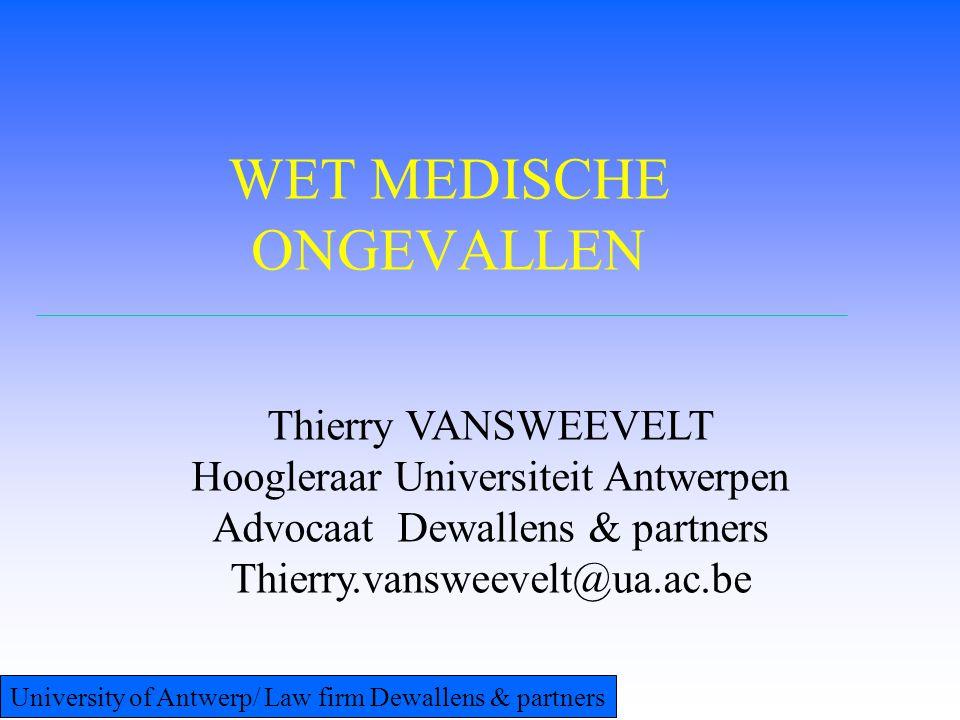 MEDISCH ONGEVAL ZONDER AANSPRAKELIJKHEID (MOZA) -Ongeval -Verstrekking van gezondheidzorg -Geen aansprakelijkheid -Vloeit niet voort uit toestand patient -Abnormale schade Universiteit Antwerpen / Dewallens & Partners