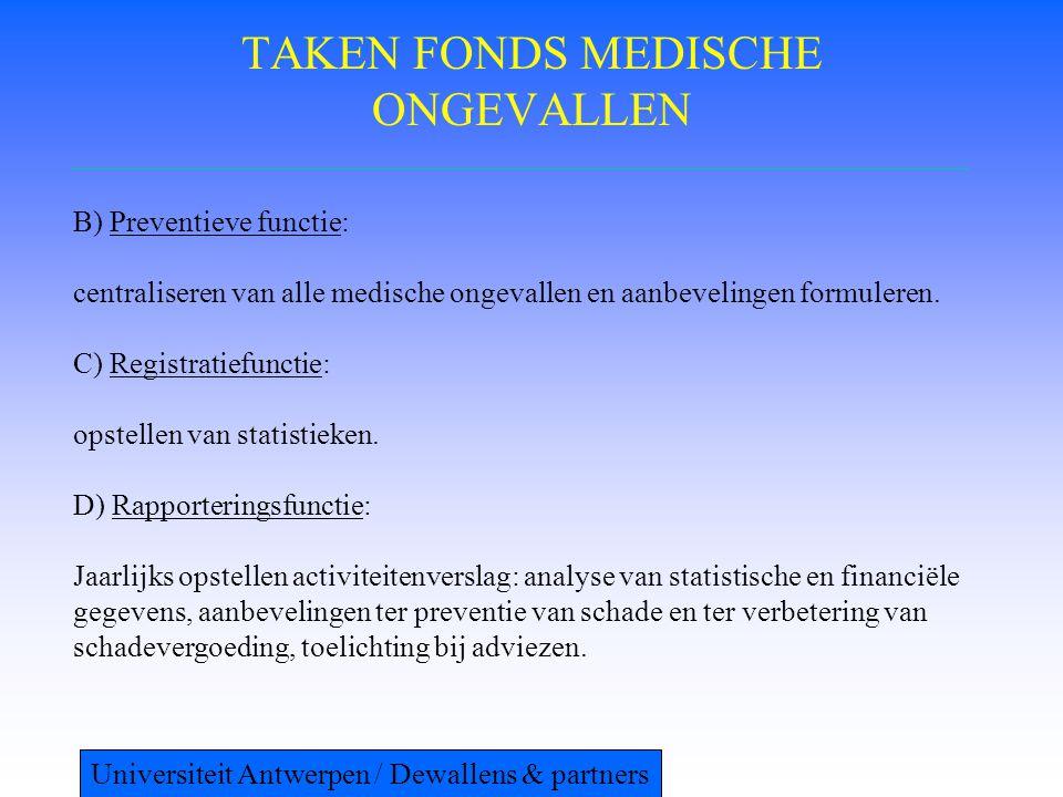 TAKEN FONDS MEDISCHE ONGEVALLEN B) Preventieve functie: centraliseren van alle medische ongevallen en aanbevelingen formuleren. C) Registratiefunctie:
