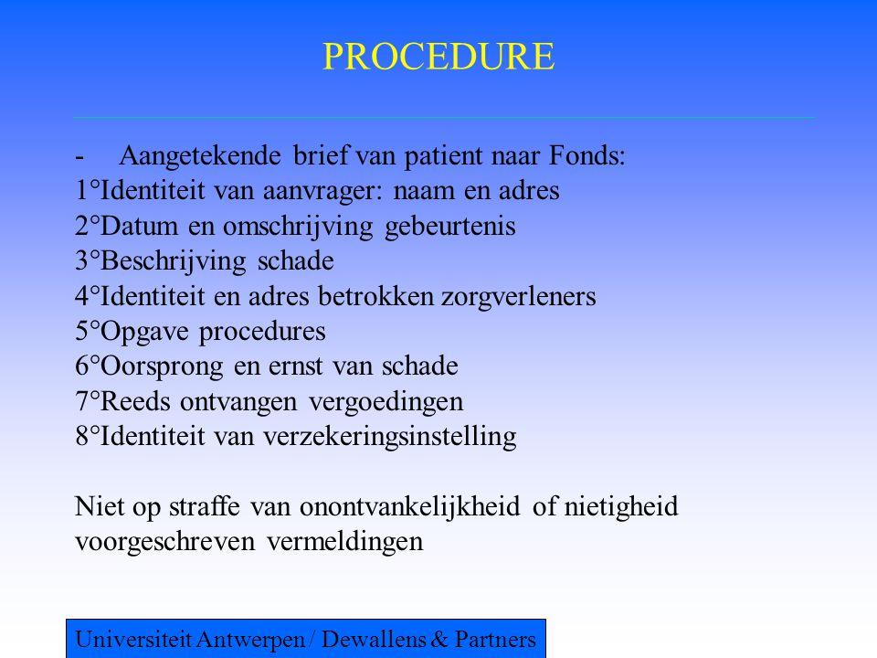 PROCEDURE -Aangetekende brief van patient naar Fonds: 1°Identiteit van aanvrager: naam en adres 2°Datum en omschrijving gebeurtenis 3°Beschrijving sch