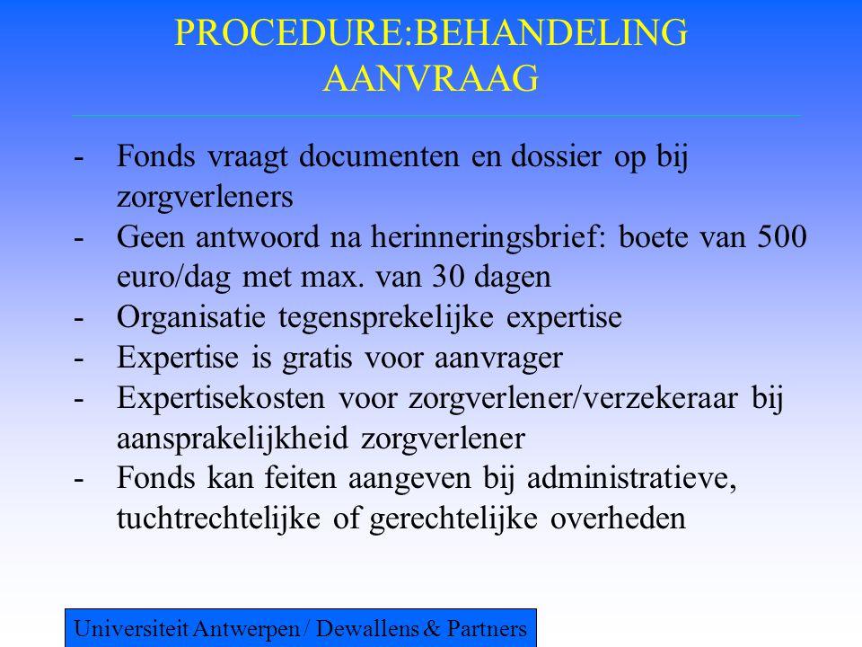 PROCEDURE:BEHANDELING AANVRAAG -Fonds vraagt documenten en dossier op bij zorgverleners -Geen antwoord na herinneringsbrief: boete van 500 euro/dag met max.