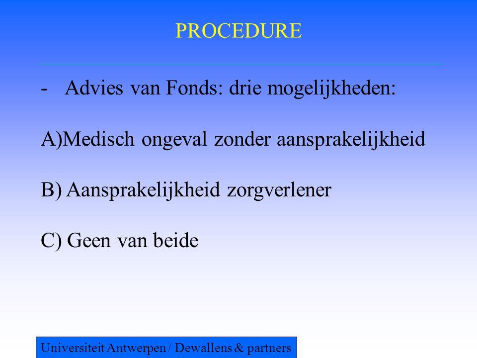 PROCEDURE -Advies van Fonds: drie mogelijkheden: A)Medisch ongeval zonder aansprakelijkheid B) Aansprakelijkheid zorgverlener C) Geen van beide Universiteit Antwerpen / Dewallens & partners