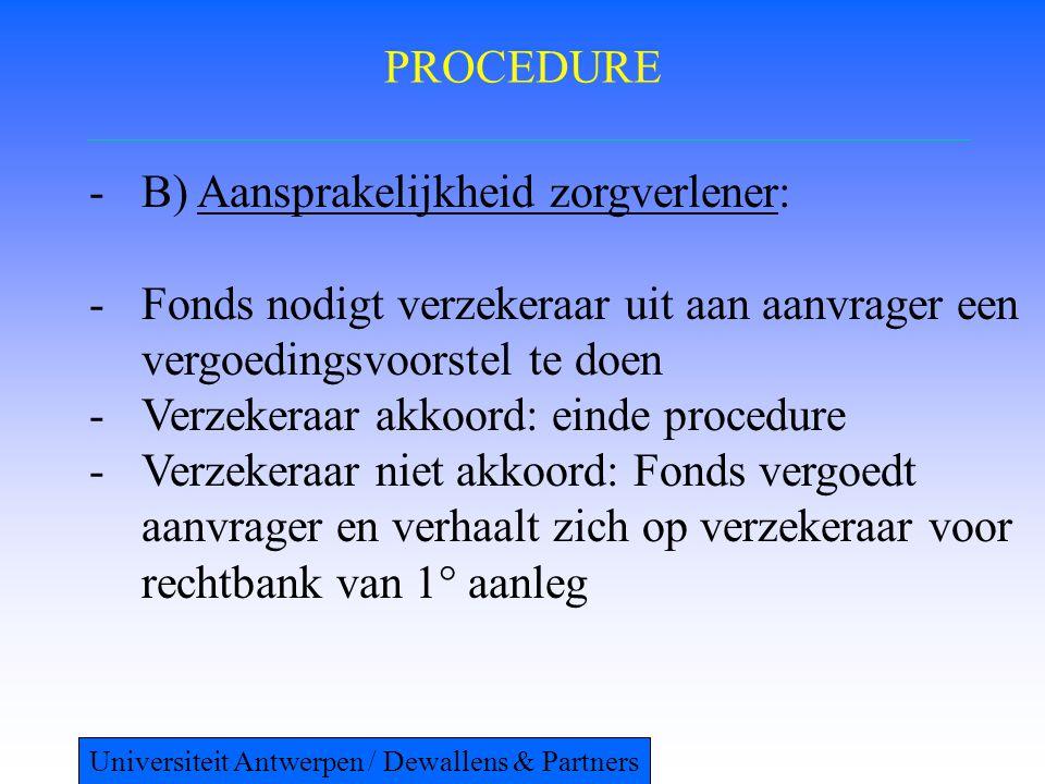 PROCEDURE -B) Aansprakelijkheid zorgverlener: -Fonds nodigt verzekeraar uit aan aanvrager een vergoedingsvoorstel te doen -Verzekeraar akkoord: einde