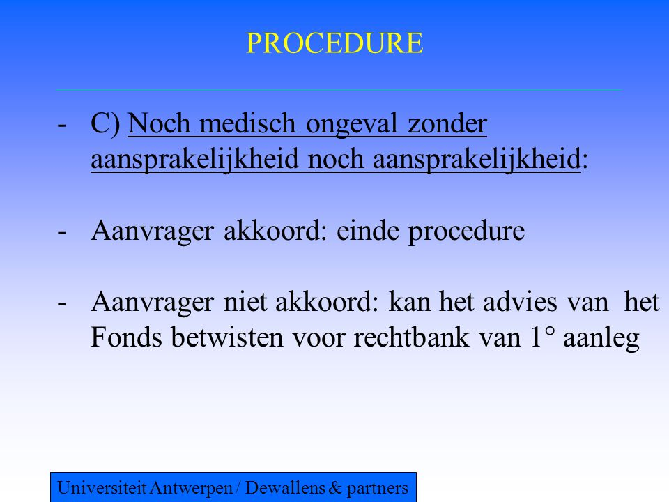 PROCEDURE -C) Noch medisch ongeval zonder aansprakelijkheid noch aansprakelijkheid: -Aanvrager akkoord: einde procedure -Aanvrager niet akkoord: kan h