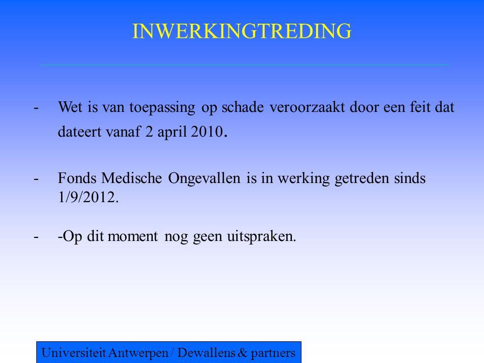 INWERKINGTREDING -Wet is van toepassing op schade veroorzaakt door een feit dat dateert vanaf 2 april 2010. -Fonds Medische Ongevallen is in werking g