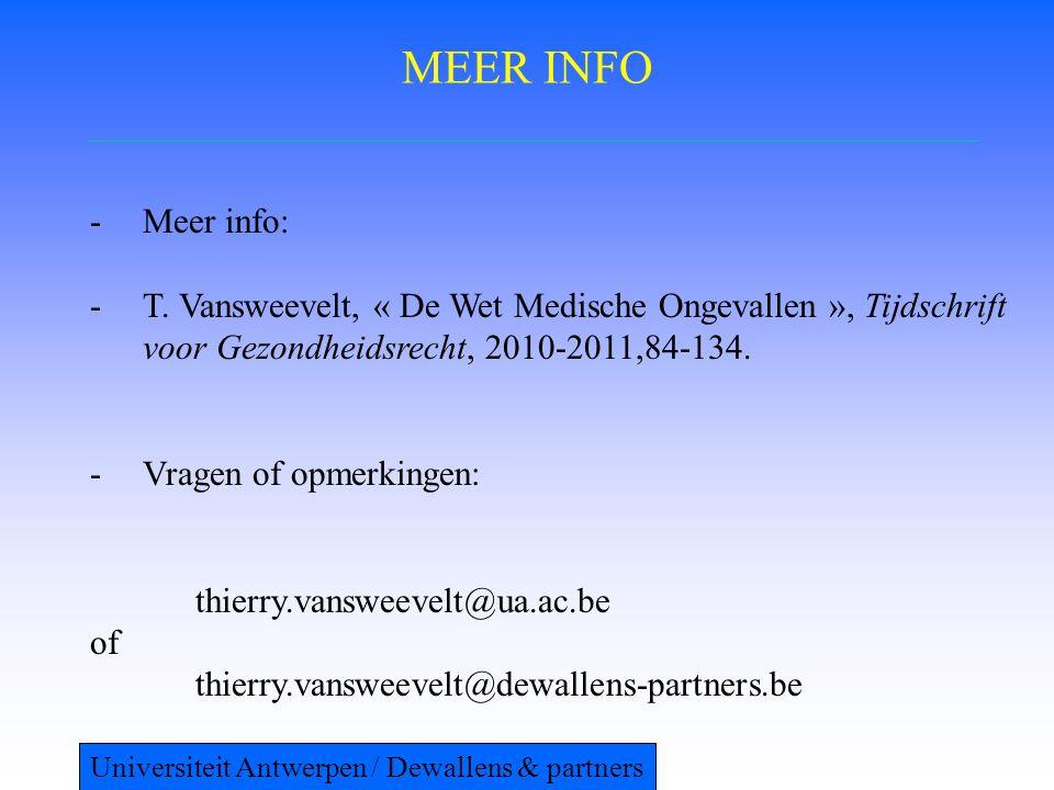 MEER INFO -Meer info: -T. Vansweevelt, « De Wet Medische Ongevallen », Tijdschrift voor Gezondheidsrecht, 2010-2011,84-134. -Vragen of opmerkingen: th