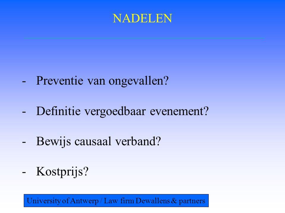 NADELEN -Preventie van ongevallen? -Definitie vergoedbaar evenement? -Bewijs causaal verband? -Kostprijs? University of Antwerp / Law firm Dewallens &