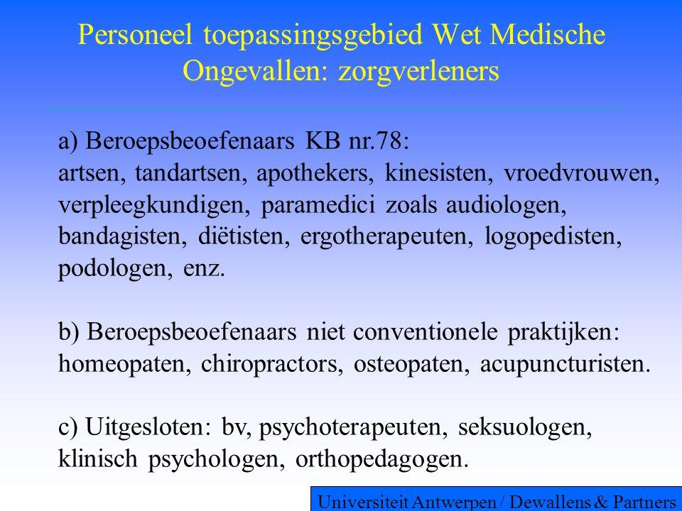Personeel toepassingsgebied Wet Medische Ongevallen: zorgverleners a) Beroepsbeoefenaars KB nr.78: artsen, tandartsen, apothekers, kinesisten, vroedvrouwen, verpleegkundigen, paramedici zoals audiologen, bandagisten, diëtisten, ergotherapeuten, logopedisten, podologen, enz.