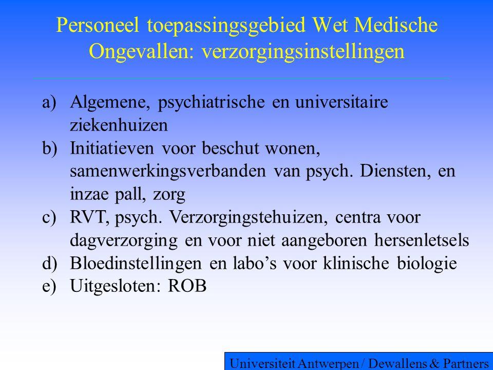 Personeel toepassingsgebied Wet Medische Ongevallen: verzorgingsinstellingen a)Algemene, psychiatrische en universitaire ziekenhuizen b)Initiatieven voor beschut wonen, samenwerkingsverbanden van psych.