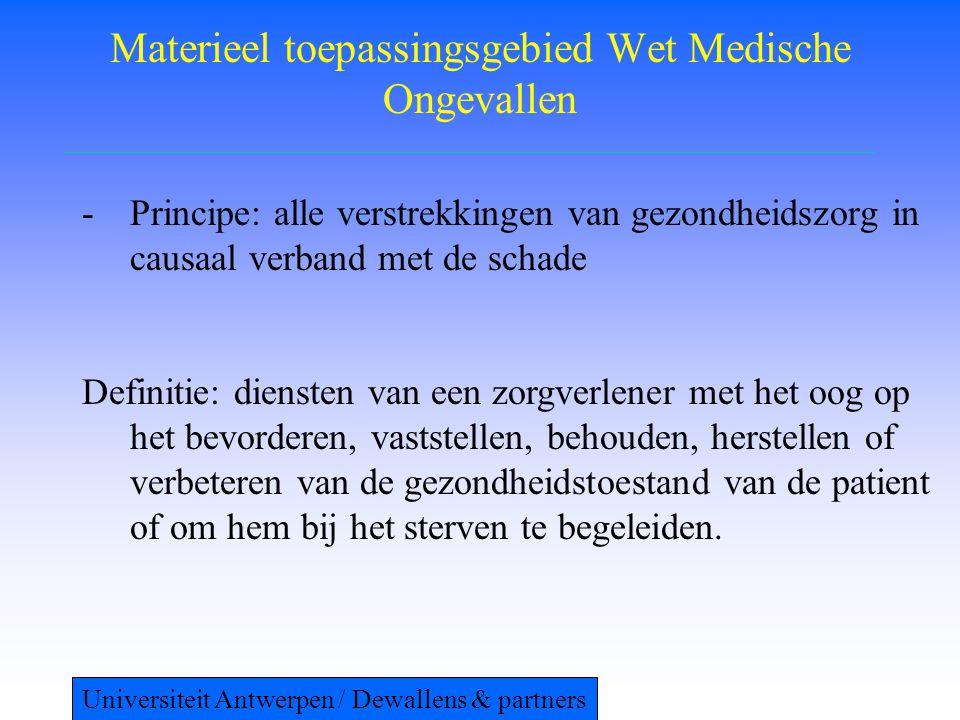 Materieel toepassingsgebied Wet Medische Ongevallen -Principe: alle verstrekkingen van gezondheidszorg in causaal verband met de schade Definitie: die
