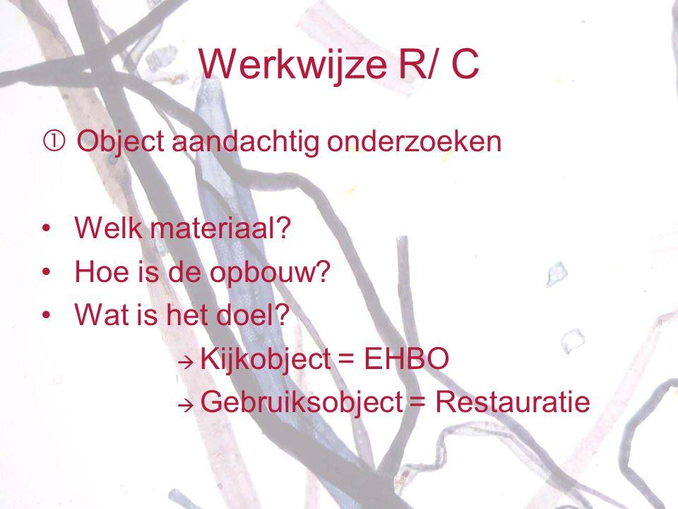 Werkwijze R/ C  Object aandachtig onderzoeken •Welk materiaal? •Hoe is de opbouw? •Wat is het doel?  Kijkobject = EHBO  Gebruiksobject = Restaurati