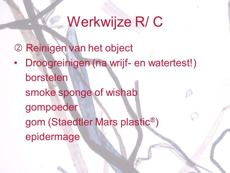 Werkwijze R/ C  Reinigen van het object • Droogreinigen (na wrijf- en watertest!) borstelen smoke sponge of wishab gompoeder gom (Staedtler Mars plas