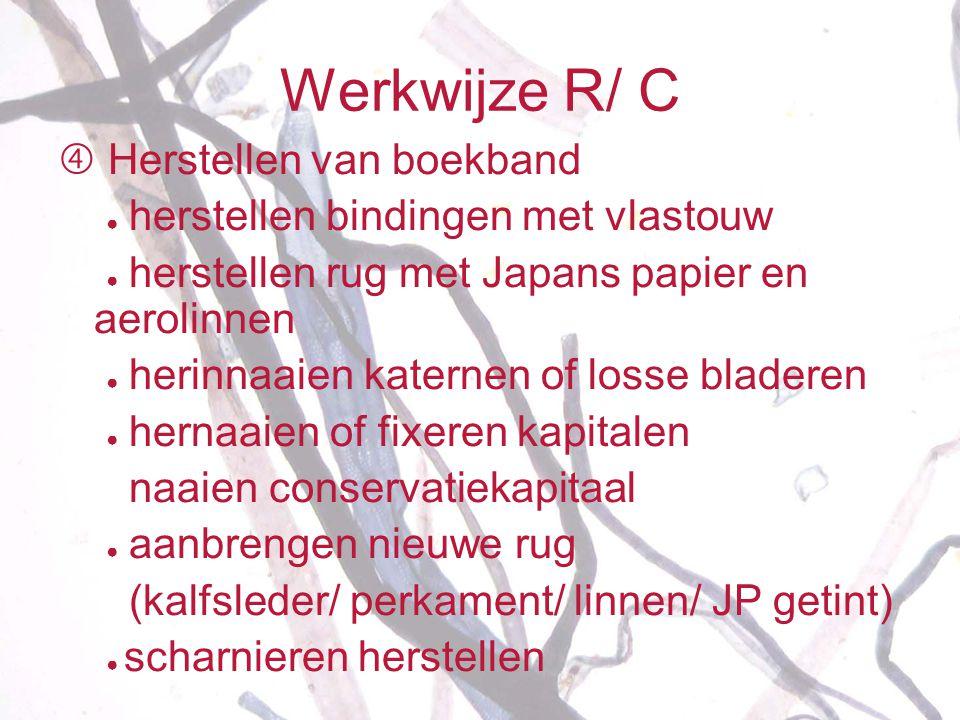 Werkwijze R/ C  Herstellen van boekband ● herstellen bindingen met vlastouw ● herstellen rug met Japans papier en aerolinnen ● herinnaaien katernen o