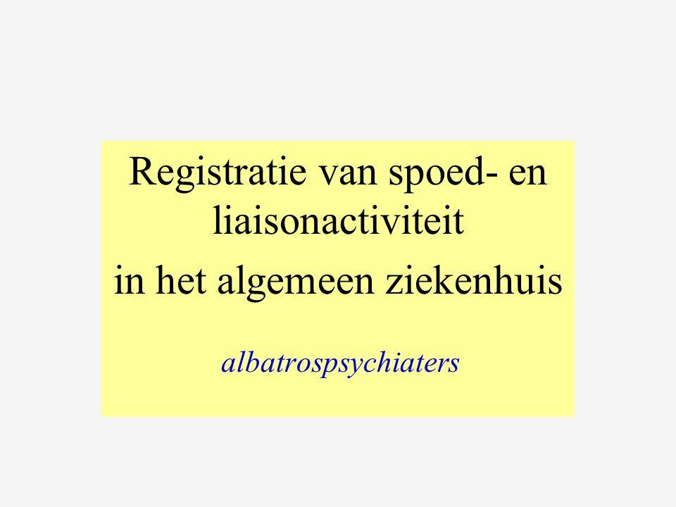 Registratie van spoed- en liaisonactiviteit in het algemeen ziekenhuis albatrospsychiaters