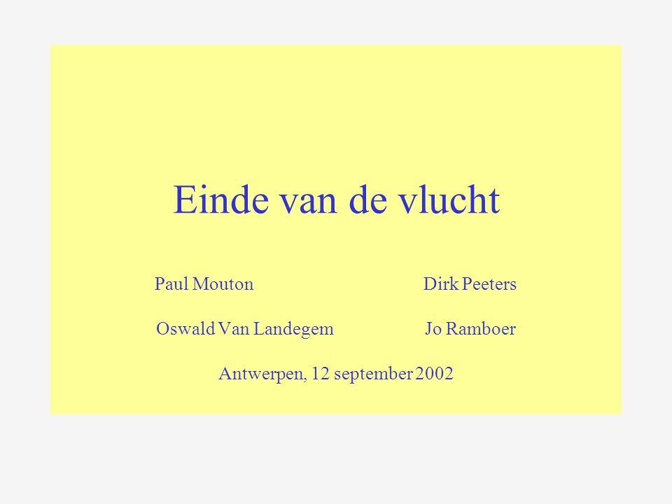 Einde van de vlucht Paul MoutonDirk Peeters Oswald Van LandegemJo Ramboer Antwerpen, 12 september 2002