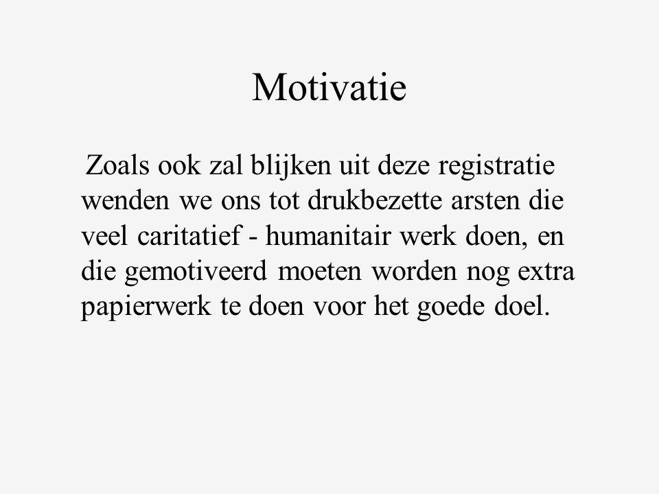 Motivatie Zoals ook zal blijken uit deze registratie wenden we ons tot drukbezette arsten die veel caritatief - humanitair werk doen, en die gemotiveerd moeten worden nog extra papierwerk te doen voor het goede doel.
