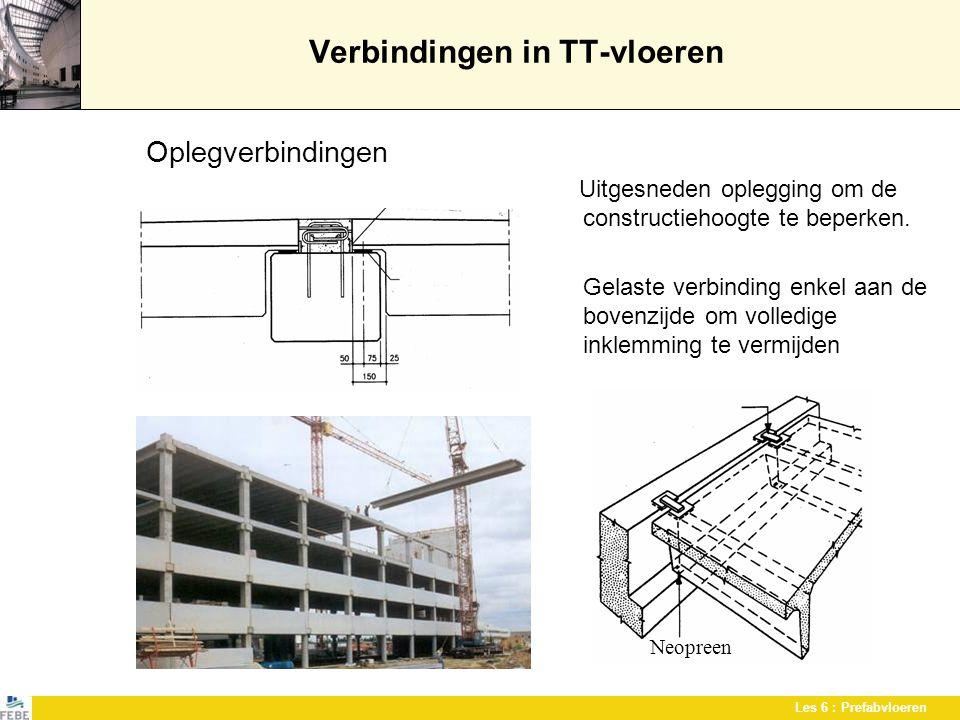Les 6 : Prefabvloeren Verbindingen in TT-vloeren Oplegverbindingen Uitgesneden oplegging om de constructiehoogte te beperken. Gelaste verbinding enkel