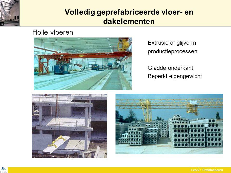 Les 6 : Prefabvloeren Volledig geprefabriceerde vloer- en dakelementen Holle vloeren Extrusie of glijvorm productieprocessen Gladde onderkant Beperkt