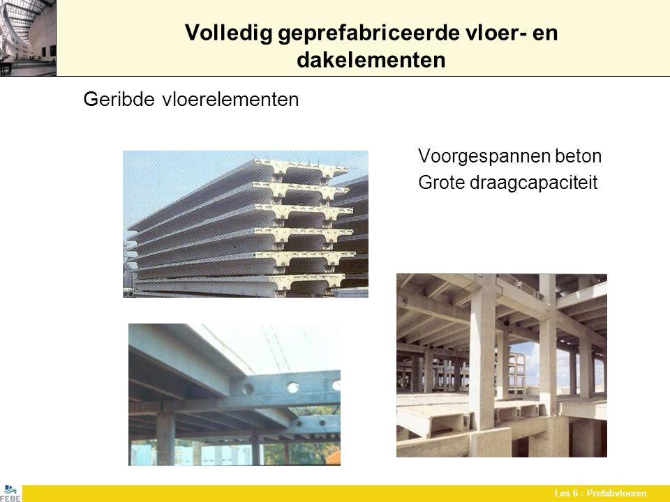 Les 6 : Prefabvloeren Volledig geprefabriceerde vloer- en dakelementen Betonnen dakelementen Grote overspanningen Beperkt gewicht omwille van slanke doorsneden Verschillende soorten elementen