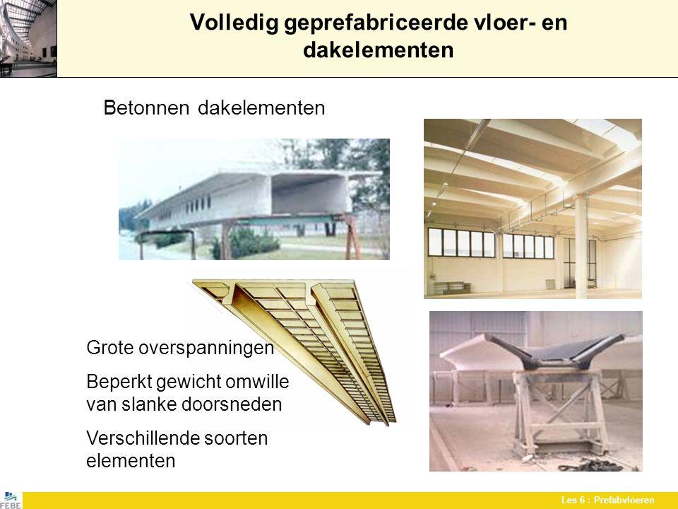 Les 6 : Prefabvloeren Volledig geprefabriceerde vloer- en dakelementen Betonnen dakelementen Grote overspanningen Beperkt gewicht omwille van slanke d