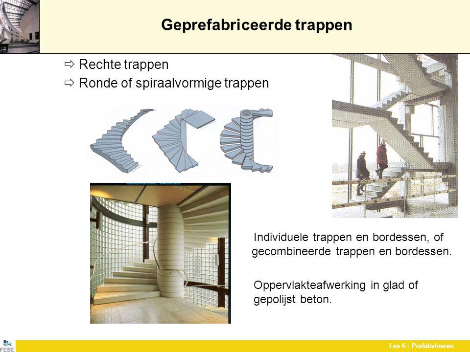 Les 6 : Prefabvloeren Geprefabriceerde trappen  Rechte trappen  Ronde of spiraalvormige trappen Individuele trappen en bordessen, of gecombineerde t