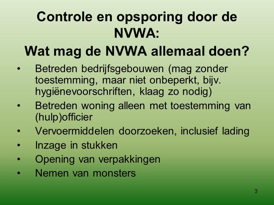2 Taak NVWA (AID) •Controle uitoefenen •Strafbare feiten opsporen –NVWA controleert en spoort op NVWA verschilt hierin van gewone politie die pas na g