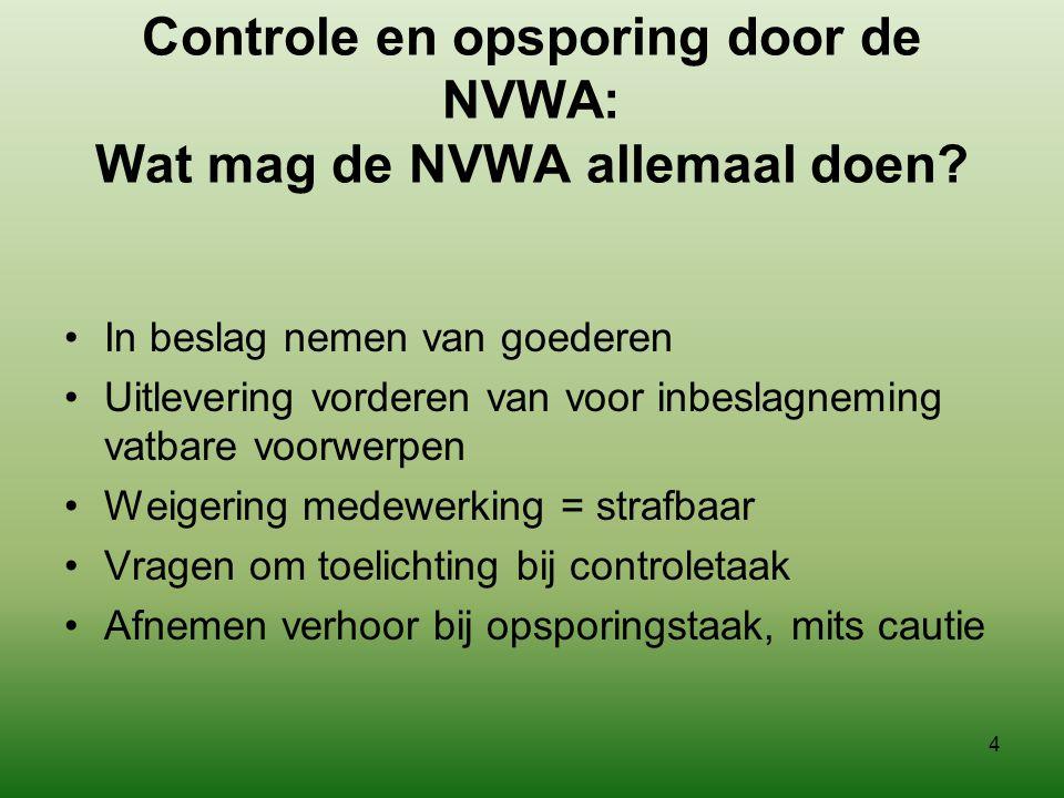 3 Controle en opsporing door de NVWA: Wat mag de NVWA allemaal doen? •Betreden bedrijfsgebouwen (mag zonder toestemming, maar niet onbeperkt, bijv. hy