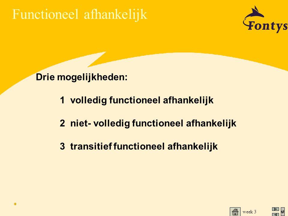 week 3 Drie mogelijkheden: 1 volledig functioneel afhankelijk 2 niet- volledig functioneel afhankelijk 3 transitief functioneel afhankelijk • Function