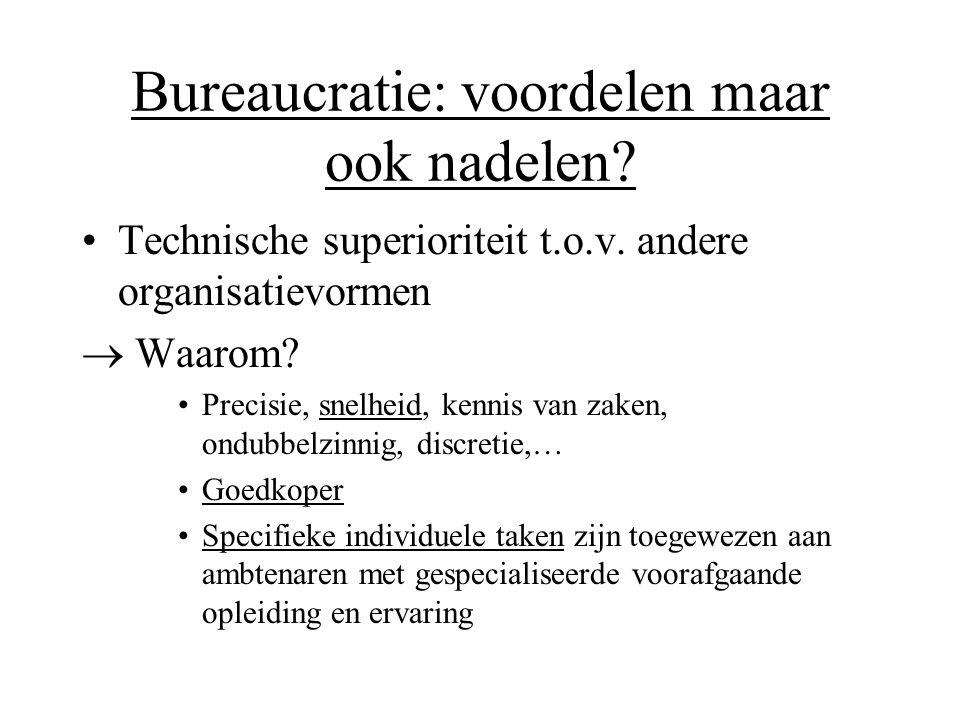 Bureaucratie: voordelen maar ook nadelen? •Technische superioriteit t.o.v. andere organisatievormen  Waarom? •Precisie, snelheid, kennis van zaken, o