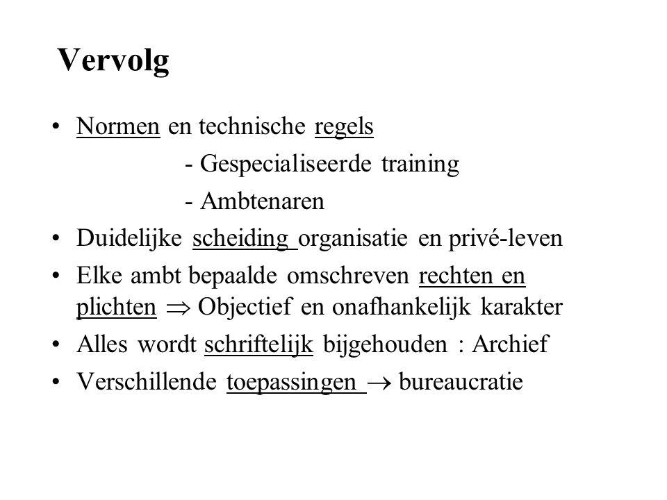 Vervolg •Normen en technische regels - Gespecialiseerde training - Ambtenaren •Duidelijke scheiding organisatie en privé-leven •Elke ambt bepaalde oms