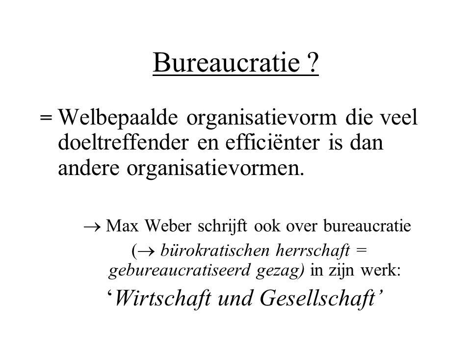 Bureaucratie ? = Welbepaalde organisatievorm die veel doeltreffender en efficiënter is dan andere organisatievormen.  Max Weber schrijft ook over bur