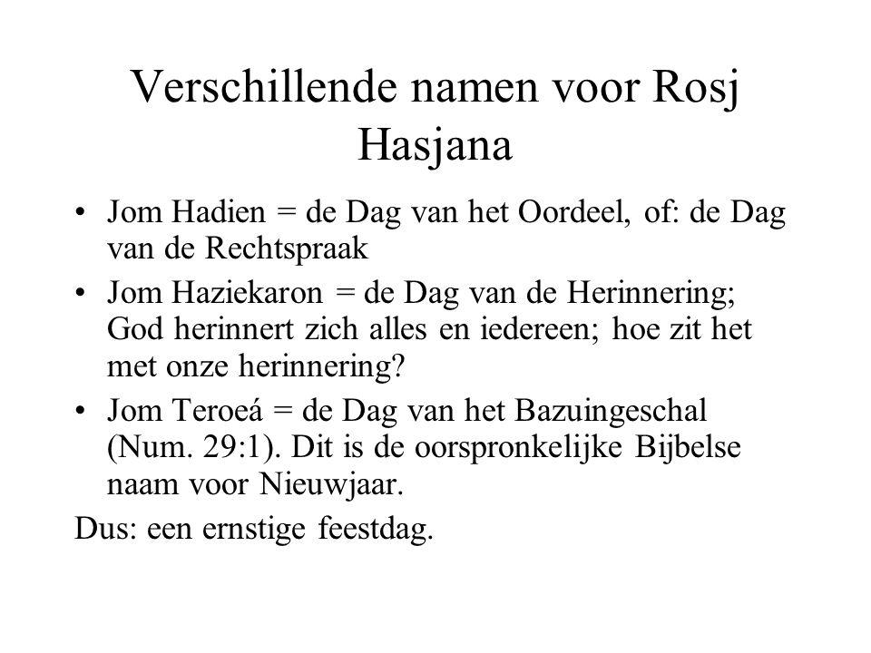 Verschillende namen voor Rosj Hasjana •Jom Hadien = de Dag van het Oordeel, of: de Dag van de Rechtspraak •Jom Haziekaron = de Dag van de Herinnering;