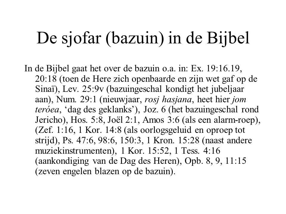 De sjofar (bazuin) in de Bijbel In de Bijbel gaat het over de bazuin o.a. in: Ex. 19:16.19, 20:18 (toen de Here zich openbaarde en zijn wet gaf op de