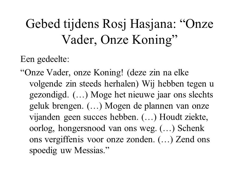 """Gebed tijdens Rosj Hasjana: """"Onze Vader, Onze Koning"""" Een gedeelte: """"Onze Vader, onze Koning! (deze zin na elke volgende zin steeds herhalen) Wij hebb"""