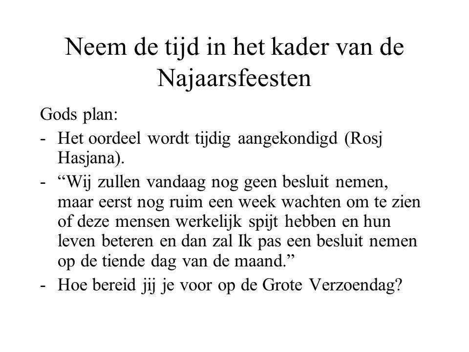 """Neem de tijd in het kader van de Najaarsfeesten Gods plan: -Het oordeel wordt tijdig aangekondigd (Rosj Hasjana). -""""Wij zullen vandaag nog geen beslui"""