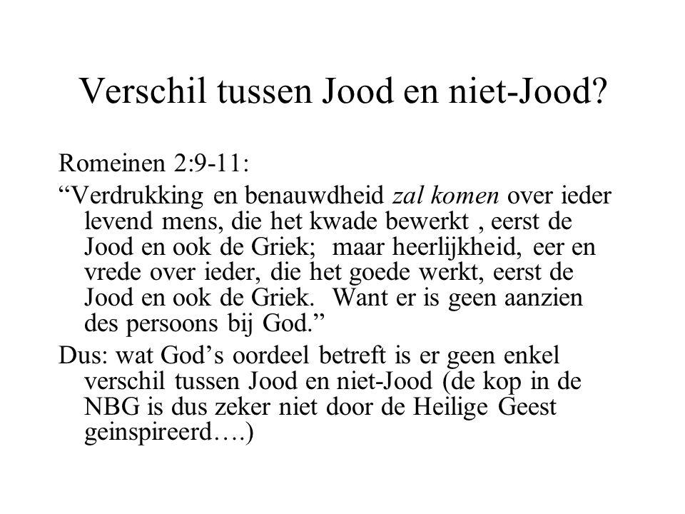 """Verschil tussen Jood en niet-Jood? Romeinen 2:9-11: """"Verdrukking en benauwdheid zal komen over ieder levend mens, die het kwade bewerkt, eerst de Jood"""