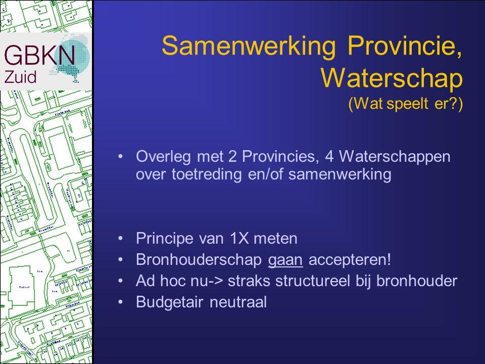 Samenwerking Provincie, Waterschap (Wat speelt er ) •Overleg met 2 Provincies, 4 Waterschappen over toetreding en/of samenwerking •Principe van 1X meten •Bronhouderschap gaan accepteren.
