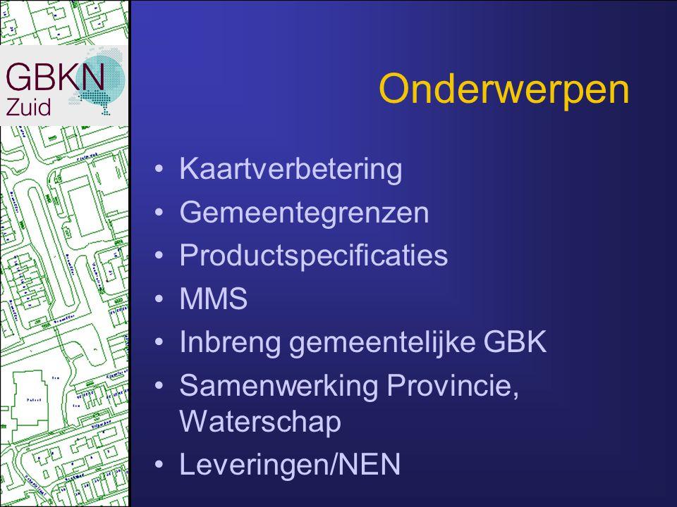 Onderwerpen •Kaartverbetering •Gemeentegrenzen •Productspecificaties •MMS •Inbreng gemeentelijke GBK •Samenwerking Provincie, Waterschap •Leveringen/NEN