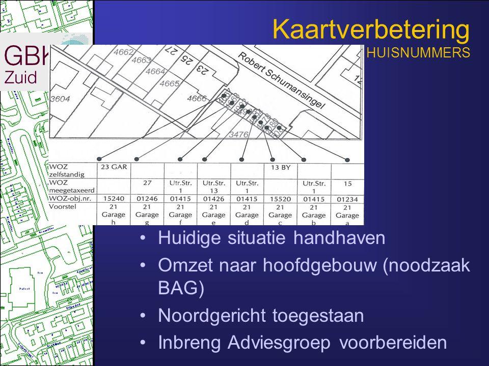 •Huidige situatie handhaven •Omzet naar hoofdgebouw (noodzaak BAG) •Noordgericht toegestaan •Inbreng Adviesgroep voorbereiden Kaartverbetering HUISNUMMERS