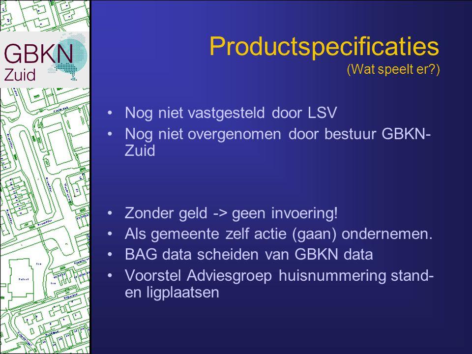 Productspecificaties (Wat speelt er ) •Nog niet vastgesteld door LSV •Nog niet overgenomen door bestuur GBKN- Zuid •Zonder geld -> geen invoering.