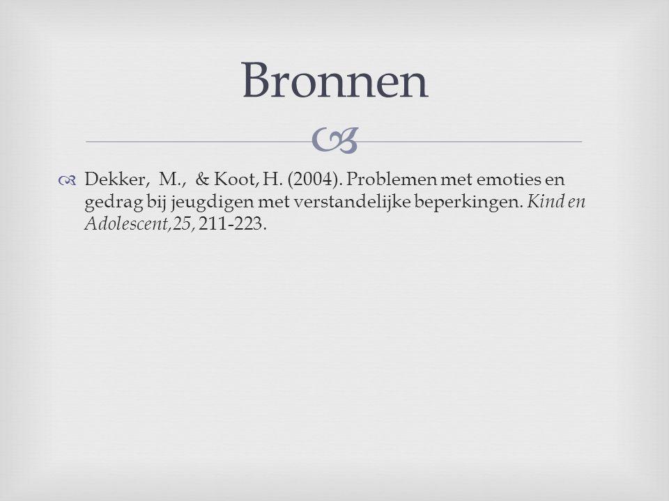   Dekker, M., & Koot, H. (2004). Problemen met emoties en gedrag bij jeugdigen met verstandelijke beperkingen. Kind en Adolescent,25, 211-223. Bronn